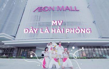 AEON MALL Hải Phòng Lê Chân ra mắt MV ca nhạc