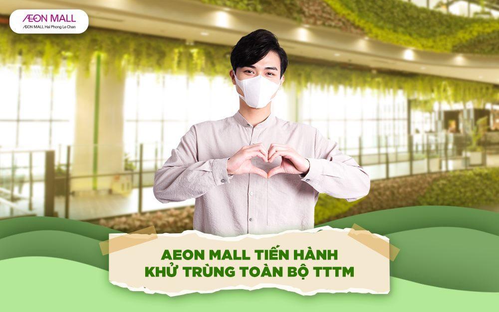 AEON MALL Hải Phòng Lê Chân hoàn thành công tác khử khuẩn, đảm bảo an toàn và an tâm cho quý khách hàng và nhân viên