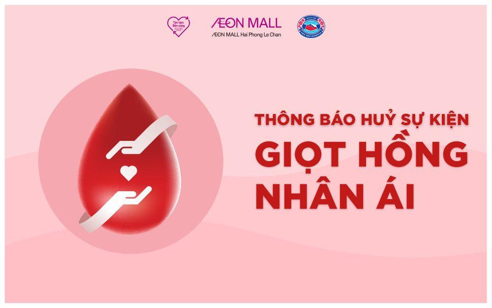 Thông báo hủy sự kiện hiến máu: Giọt Hồng Nhân Ái tại AEON MALL Hải Phòng Lê Chân