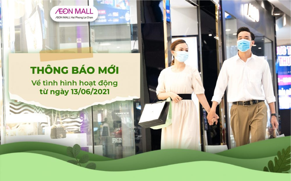 NEW ANNOUCEMENT FOR THE BUSINESS SITUATION IN AEON MALL HAI PHONG LE CHAN FROM JUNE 13, 2021